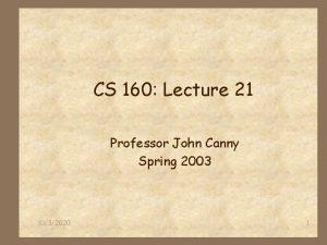 CS 160 Lecture 21 Professor John Canny Spring