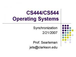 CS 444CS 544 Operating Systems Synchronization 2212007 Prof