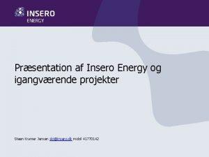 Prsentation af Insero Energy og igangvrende projekter Steen