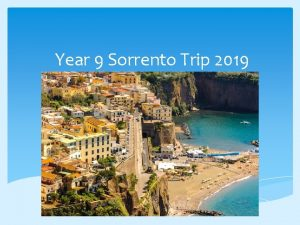 Year 9 Sorrento Trip 2019 Trip Objectives 1