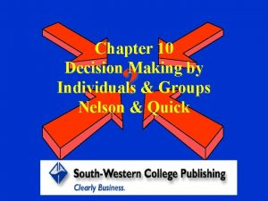 Chapter 10 Decision Making by Individuals Groups Nelson