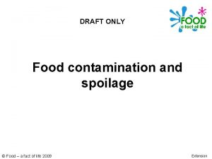 DRAFT ONLY Food contamination and spoilage Food a