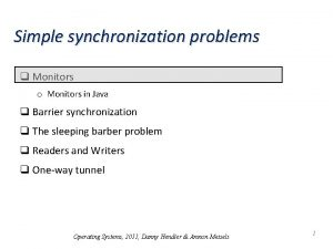 Simple synchronization problems q Monitors o Monitors in