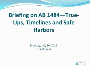 Briefing on AB 1484True Ups Timelines and Safe