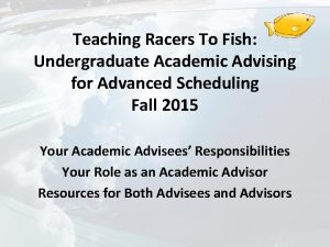 Teaching Racers To Fish Undergraduate Academic Advising for