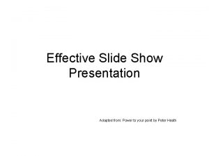 Effective Slide Show Presentation Adapted from Power to
