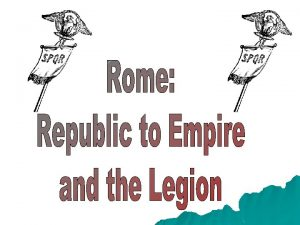 Beginnings of an Empire Rome started as a