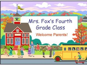 Mrs Foxs Fourth Grade Class Welcome Parents Welcome