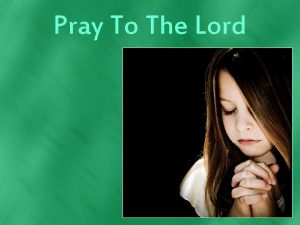 Pray To The Lord Pray To The Lord