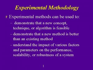 Experimental Methodology H Experimental methods can be used