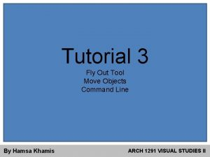 Tutorial 3 Fly Out Tool Move Objects Command