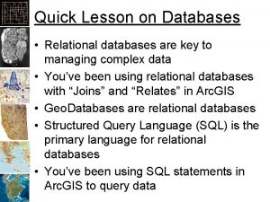 Quick Lesson on Databases Relational databases are key