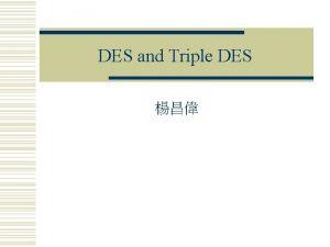 DES and Triple DES Ouline w DES Triple