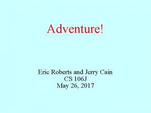 Adventure Eric Roberts and Jerry Cain CS 106