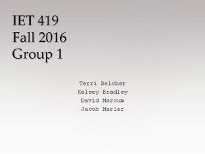 IET 419 Fall 2016 Group 1 Terri Belcher