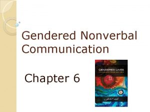 Gendered Nonverbal Communication Chapter 6 Gendered Nonverbal Communication