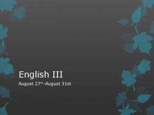English III August 27 thAugust 31 st August