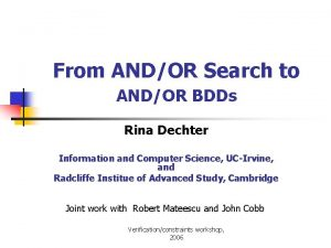 From ANDOR Search to ANDOR BDDs Rina Dechter