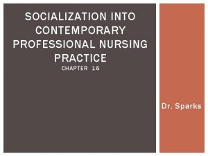 SOCIALIZATION INTO CONTEMPORARY PROFESSIONAL NURSING PRACTICE CHAPTER 16