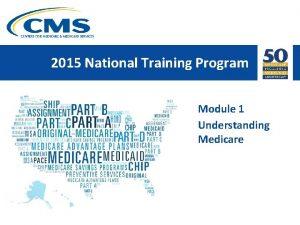 2015 National Training Program Module 1 Understanding Medicare