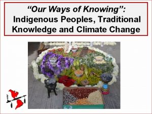 Our Ways of Knowing Indigenous Peoples Traditional Knowledge