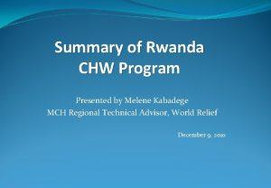 Summary of Rwanda CHW Program Presented by Melene