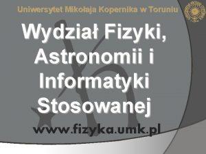 Uniwersytet Mikoaja Kopernika w Toruniu Wydzia Fizyki Astronomii