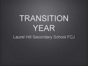 TRANSITION YEAR Laurel Hill Secondary School FCJ Transition