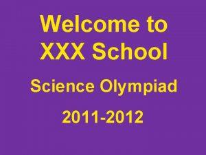 Welcome to XXX School Science Olympiad 2011 2012