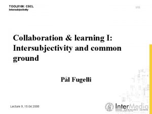 TOOL 5100 CSCL 111 Intersubjectivity Collaboration learning I