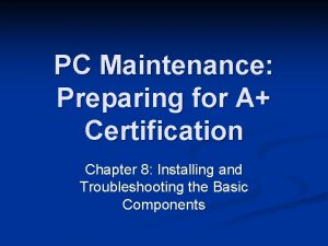 PC Maintenance Preparing for A Certification Chapter 8