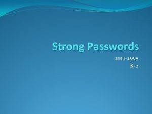 Strong Passwords 2014 2005 K2 Todays Objective I