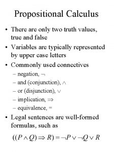 Propositional Calculus There are only two truth values