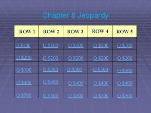 Chapter 8 Jeopardy ROW 2 ROW 3 ROW