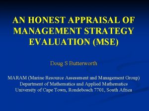 AN HONEST APPRAISAL OF MANAGEMENT STRATEGY EVALUATION MSE