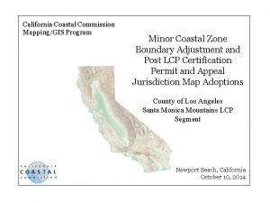 California Coastal Commission MappingGIS Program Minor Coastal Zone