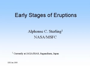 Early Stages of Eruptions Alphonse C Sterling 1