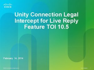 Unity Connection Legal Intercept for Live Reply Feature