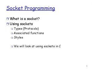 Socket Programming r What is a socket r