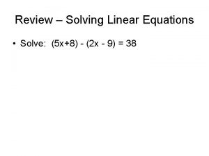 Review Solving Linear Equations Solve 5 x8 2