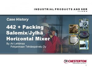INDUSTRIAL PRODUCTS AND SER VICES Case History 442