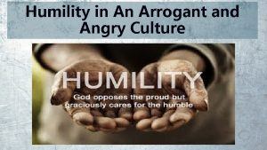 Humility in An Arrogant and Angry Culture Addressing