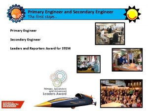 Primary Engineer and Secondary Engineer The first steps