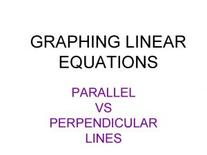 GRAPHING LINEAR EQUATIONS PARALLEL VS PERPENDICULAR LINES WARMUP