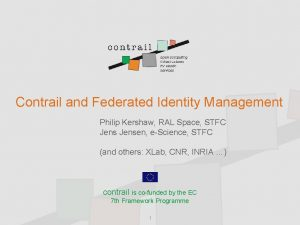 Contrail and Federated Identity Management Philip Kershaw RAL