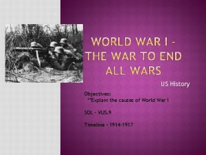US History Objectives Explain the causes of World