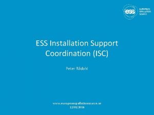 ESS Installation Support Coordination ISC Peter Rdahl www