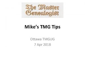 Mikes TMG Tips Ottawa TMGUG 7 Apr 2018