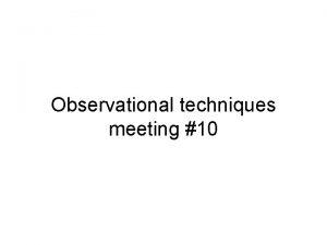 Observational techniques meeting 10 Radio Astronomy Radio Astronomy