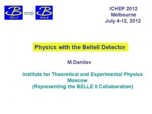 ICHEP 2012 Melbourne July 4 12 2012 Physics